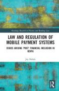 Cover of Law and Regulation of Mobile Payment Systems: Issues Arising 'Post' Financial Inclusion in Kenya