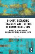 Cover of Dignity, Degrading Treatment and Torture in Human Rights Law: The Ends of Article 3 of the European Convention on Human Rights