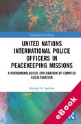 Cover of United Nations International Police Officers in Peacekeeping Missions: A Phenomenological Exploration of Complex Acculturation (eBook)