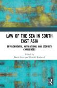 Cover of Law of the Sea in South East Asia: Environmental, Navigational and Security Challenges