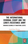 Cover of The International Criminal Court and the Lord's Resistance Army: Enduring Dilemmas of Transitional Justice