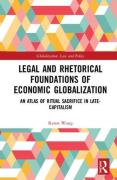 Cover of Legal and Rhetorical Foundations of Economic Globalization: An Atlas of Ritual Sacrifice in Late-Capitalism