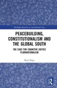 Cover of Peacebuilding, Constitutionalism and the Global South: The Case for Cognitive Justice Plurinationalism