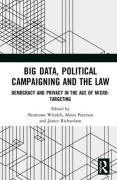 Cover of Big Data, Political Campaigning and the Law: Democracy and Privacy in the Age of Micro-Targeting
