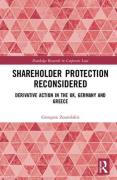 Cover of Shareholder Protection Reconsidered: Derivative Action in the UK, Germany and Greece