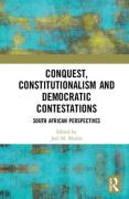 Cover of Conquest, Constitutionalism and Democratic Contestations: South African Perspectives
