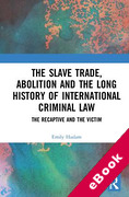 Cover of The Slave Trade, Abolition and the Long History of International Criminal Law: The Recaptive and the Victim (eBook)