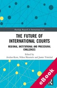 Cover of The Future of International Courts: Regional, Institutional and Procedural Challenges (eBook)
