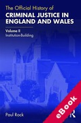 Cover of The Official History of Criminal Justice in England and Wales: Volume II: Institution-Building (eBook)