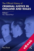 Cover of The Official History of Criminal Justice in England and Wales: Volume I: The 'Liberal Hour' (eBook)