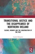 Cover of Transitional Justice and the `Disappeared' of Northern Ireland: Silence, Memory, and the Construction of the Past