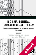 Cover of Big Data, Political Campaigning and the Law: Democracy and Privacy in the Age of Micro-Targeting (eBook)