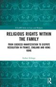 Cover of Religious Rights within the Family: From Coerced Manifestation to Dispute Resolution in France, England and Hong Kong