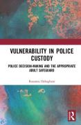 Cover of Vulnerability in Police Custody: Police Decision-making and the Appropriate Adult Safeguard