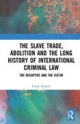 Cover of The Slave Trade, Abolition and the Long History of International Criminal Law: The Recaptive and the Victim