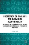 Cover of Protection of Civilians and Individual Accountability: Obligations and Responsibilities of Military Commanders in United Nations Peacekeeping Operations