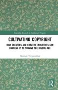 Cover of Cultivating Copyright: How Creators and Creative Industries Can Harness IP to Survive the Digital Age