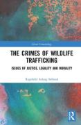 Cover of The Crimes of Wildlife Trafficking: Issues of Justice, Legality and Morality