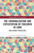 Cover of The Criminalisation and Exploitation of Children in Care: Multi-Agency Perspectives