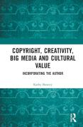 Cover of Copyright, Creativity, Big Media and Cultural Value: Incorporating the Author