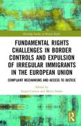 Cover of Fundamental Rights Challenges in Border Controls and Expulsion of Irregular Immigrants in the European Union: Complaint Mechanisms and Access to Justice