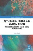 Cover of Adversarial Justice and Victims' Rights: Reconceptualising the Role of Sexual Assault Victims