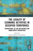 Cover of The Legality of Economic Activities in Occupied Territories: International, EU Law and Business and Human Rights Perspectives