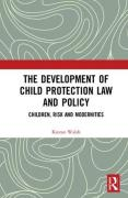 Cover of The Development of Child Protection Law and Policy: Children, Risk and Modernities