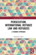 Cover of Persecution, International Refugee Law and Refugees: A Feminist Approach