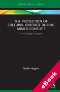 Cover of The Protection of Cultural Heritage During Armed Conflict: The Changing Paradigms (eBook)