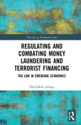 Cover of Regulating and Combating Money Laundering and Terrorist Financing: The Law in Emerging Economies