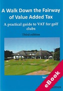 Cover of A Walk Down the Fairway of Value Added Tax: A Practical Guide to VAT for Golf Clubs (eBook)