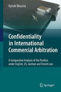 Cover of Confidentiality in International Commercial Arbitration: A Comparative Analysis of the Position under English, US, German and French Law