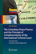 Cover of The Colombian Peace Process and the Principle of Complementarity of the International Criminal Court: An Inductive, Situation-based Approach