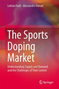 Cover of The Sports Doping Market: Understanding Supply and Demand, and the Challenges of Their Control