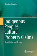 Cover of Indigenous Peoples' Cultural Property Claims: Repatriation and Beyond