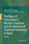 Cover of The Ways of Federalism and The Horizons of the Spanish State of Autonomies: Volume 1