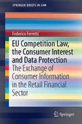 Cover of EU Competition Law, the Consumer Interest and Data Protection: The Exchange of Consumer Information in the Retail Financial Sector