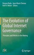 Cover of The Evolution of Global Internet Governance: Principles and Policies in the Making