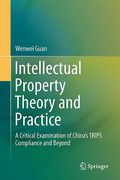 Cover of Intellectual Property Theory and Practice: A Critical Examination of China's TRIPS Compliance and Beyond