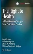 Cover of The Right to Health: a Multi-country Study of Law, Policy and Practice