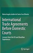 Cover of International Trade Agreements Before Domestic Courts: Lessons from the EU and Brazilian Experiences