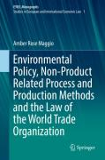 Cover of Environmental Policy, Non-Product Related Process and Production Methods and the Law of the World Trade Organization