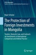Cover of The Protection of Foreign Investments in Mongolia: Treaties, Domestic Law, and Contracts on Investments in International Comparison and Arbitral Practice