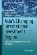 Cover of Asia's Changing International Investment Regime: Sustainability, Regionalization, and Arbitration
