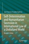 Cover of Self-Determination and Humanitarian Secession in International Law of a Globalized World: Kosovo v. Crimea