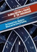 Cover of Globalisation and Finance at the Crossroads: The Financial Crisis, Regulatory Reform and the Future of Banking