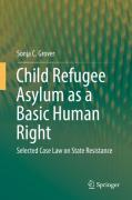 Cover of Child Refugee Asylum as a Basic Human Right: Selected Case Law on State Resistance
