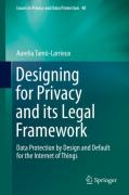 Cover of Designing for Privacy and its Legal Framework: Data Protection by Design and Default for the Internet of Things