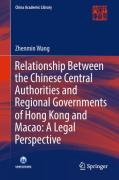 Cover of Relationship Between the Chinese Central Authorities and Regional Governments of Hong Kong and Macao: A Legal Perspective
